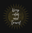 keep calm and travel gold glitter background vector image