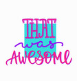 that was awesome quote lettering typography vector image