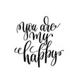 you are my happy black and white modern brush vector image vector image