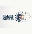 killing or destroying coronavirus covid-19 vector image vector image