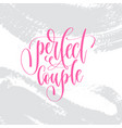 perfect couple - hand lettering inscription text vector image