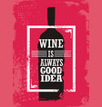wine is always good idea vector image