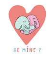 cute elephant hug heart with be mine text vector image