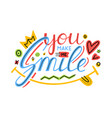 you make me smile inspirational hand draw vector image