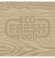 eco fresh food wooden board pine or oak vector image vector image