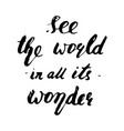 see the world in all its wonder lettering vector image