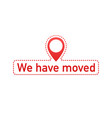 we ve moved moving office sign clipart image vector image vector image