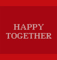 happy together phrase for valentine day vector image