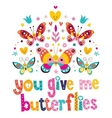 You give me butterflies vector image vector image