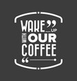 wake up with our coffee vector image vector image