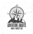 adventure await and i must go outdoor adventure vector image