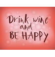 hand lettering drink wine and be happy red color vector image
