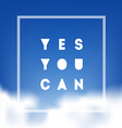 Yes You can - Motivational quote on the sky with vector image vector image
