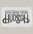 vintage typeface hudson font vector image vector image