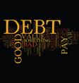good debt vs bad debt text background word cloud vector image vector image