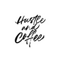 hustle and coffee modern brush calligraphy vector image vector image