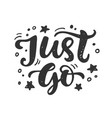 just go hand drawn travel inspirational lettering vector image vector image
