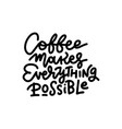 poster lettering - coffee makes everything vector image