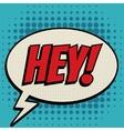 hey comic book bubble text retro style vector image vector image