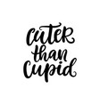 cuter than cupid hand drawn brush lettering vector image vector image