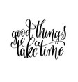 good things take time black and white modern brush vector image vector image