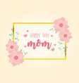 happy mothers day flowers leaves frame decoration vector image vector image