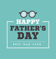 happy father day greeting card vector image vector image