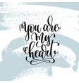 you are my heart hand lettering inscription vector image vector image