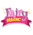 font design for word fairy magic in pink color vector image vector image