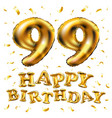 happy birthday 99th celebration gold balloons and vector image vector image