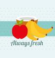 always fresh nature nutrition fruits apple banana vector image vector image