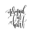 mermaid at heart - hand lettering inscription text vector image vector image