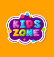 kids zone label colorful children playroom vector image