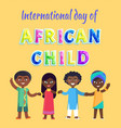international day of african child poster vector image