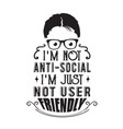geek quote i m not anti social i m just not user vector image vector image