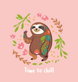 time to chill cute sloth bear animal vector image vector image