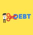 businessman holding scissor cut debt alphabet vector image