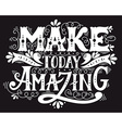 Make today amazing Quote Hand drawn vintage with vector image vector image