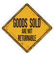 goods sold are not returnable vintage rusty metal vector image