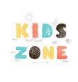 kids zone - fun hand drawn nursery poster vector image vector image