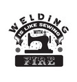 sewing quote and saying welding is like sewing vector image