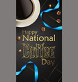 happy international or national coffee day with vector image vector image