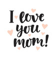 i love you mom hand written brush lettering vector image vector image