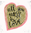 all you need is love romantic valentines day vector image