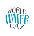 handwritten lettering of world water day on white vector image