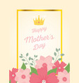 happy mothers day flowers lettering frame crown vector image