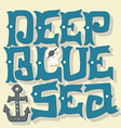 Deep blue ocean Nautical quote Hand drawn vintage vector image vector image