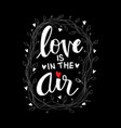 love is in the air inscription motivational quote vector image