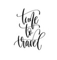 time to travel - hand lettering inscription text vector image vector image