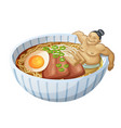japanese ramen soup and man is bathing in bowl vector image vector image